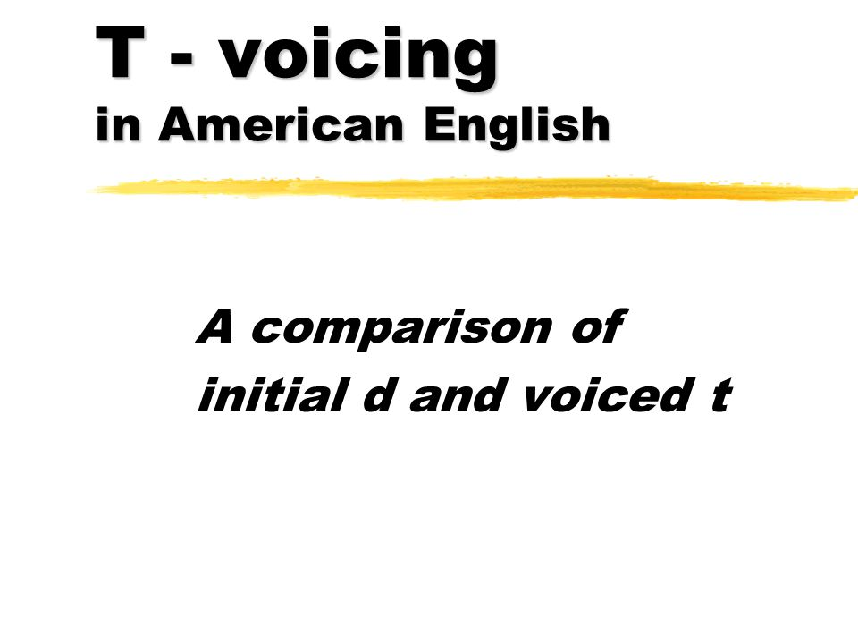 T - voicing in American English A comparison of initial d and voiced t