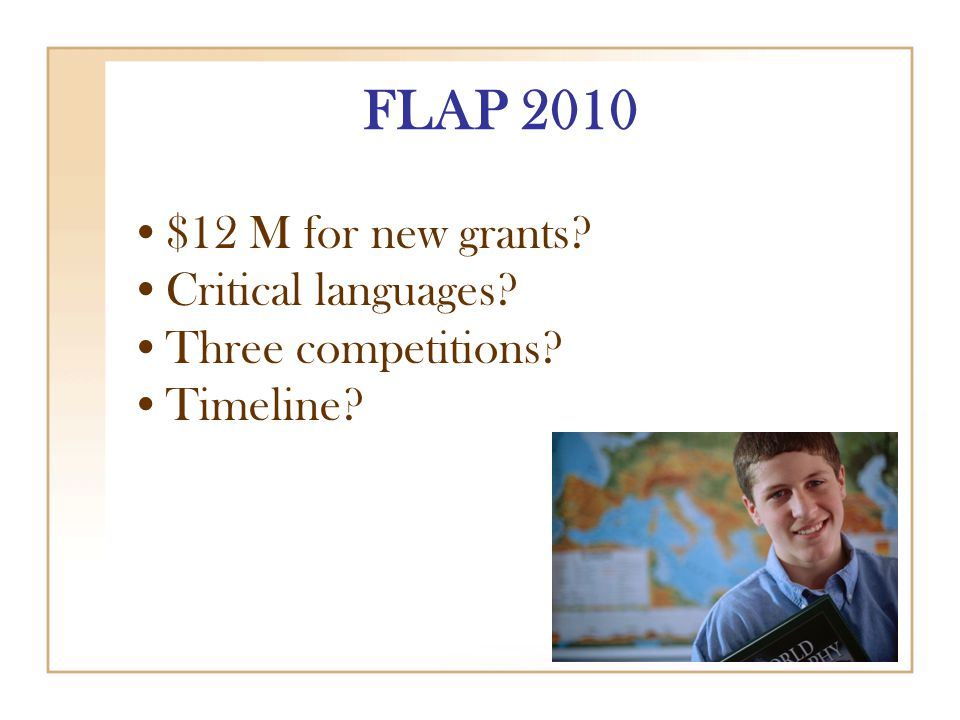 FLAP 2010 $12 M for new grants Critical languages Three competitions Timeline