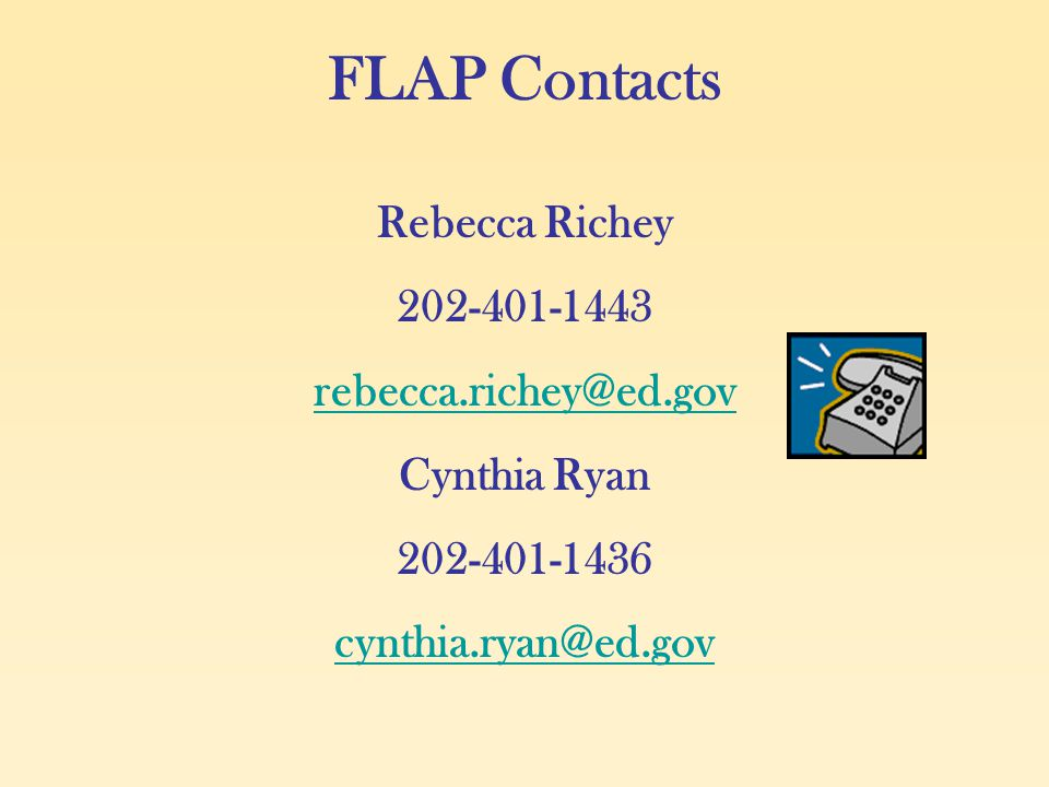 FLAP Contacts Rebecca Richey 202-401-1443 rebecca.richey@ed.gov Cynthia Ryan 202-401-1436 cynthia.ryan@ed.gov