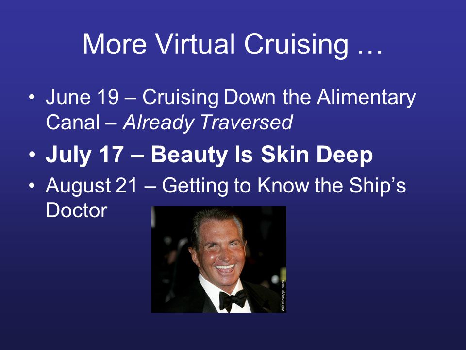 More Virtual Cruising … June 19 – Cruising Down the Alimentary Canal – Already Traversed July 17 – Beauty Is Skin Deep August 21 – Getting to Know the