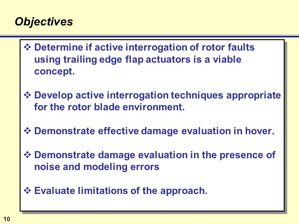 10 Objectives  Determine if active interrogation of rotor faults using trailing edge flap actuators is a viable concept.