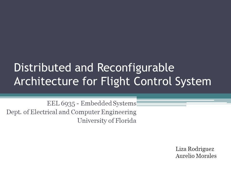 Distributed and Reconfigurable Architecture for Flight Control System EEL 6935 - Embedded Systems Dept.