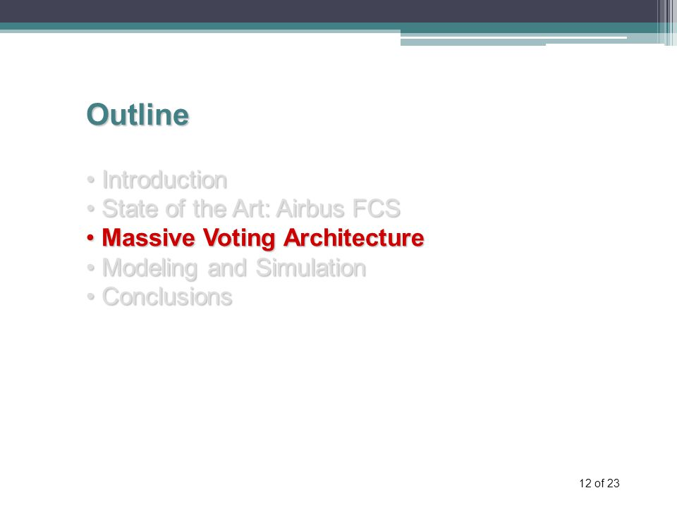 12 of 23 Outline Introduction Introduction State of the Art: Airbus FCS State of the Art: Airbus FCS Massive Voting Architecture Massive Voting Architecture Modeling and Simulation Modeling and Simulation Conclusions Conclusions