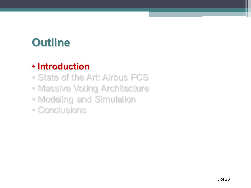 3 of 23 Outline Introduction Introduction State of the Art: Airbus FCS State of the Art: Airbus FCS Massive Voting Architecture Massive Voting Architecture Modeling and Simulation Modeling and Simulation Conclusions Conclusions