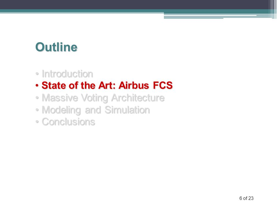 6 of 23 Outline Introduction Introduction State of the Art: Airbus FCS State of the Art: Airbus FCS Massive Voting Architecture Massive Voting Architecture Modeling and Simulation Modeling and Simulation Conclusions Conclusions
