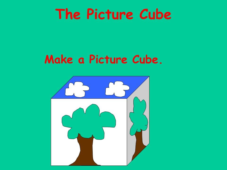 Make a Picture Cube. The Picture Cube