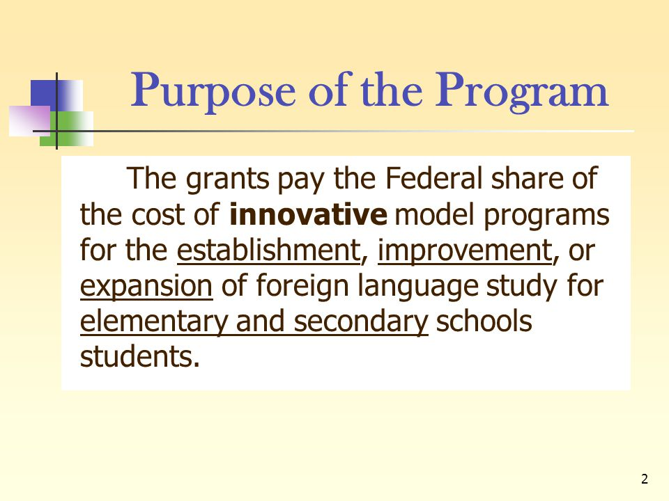 2 Purpose of the Program The grants pay the Federal share of the cost of innovative model programs for the establishment, improvement, or expansion of