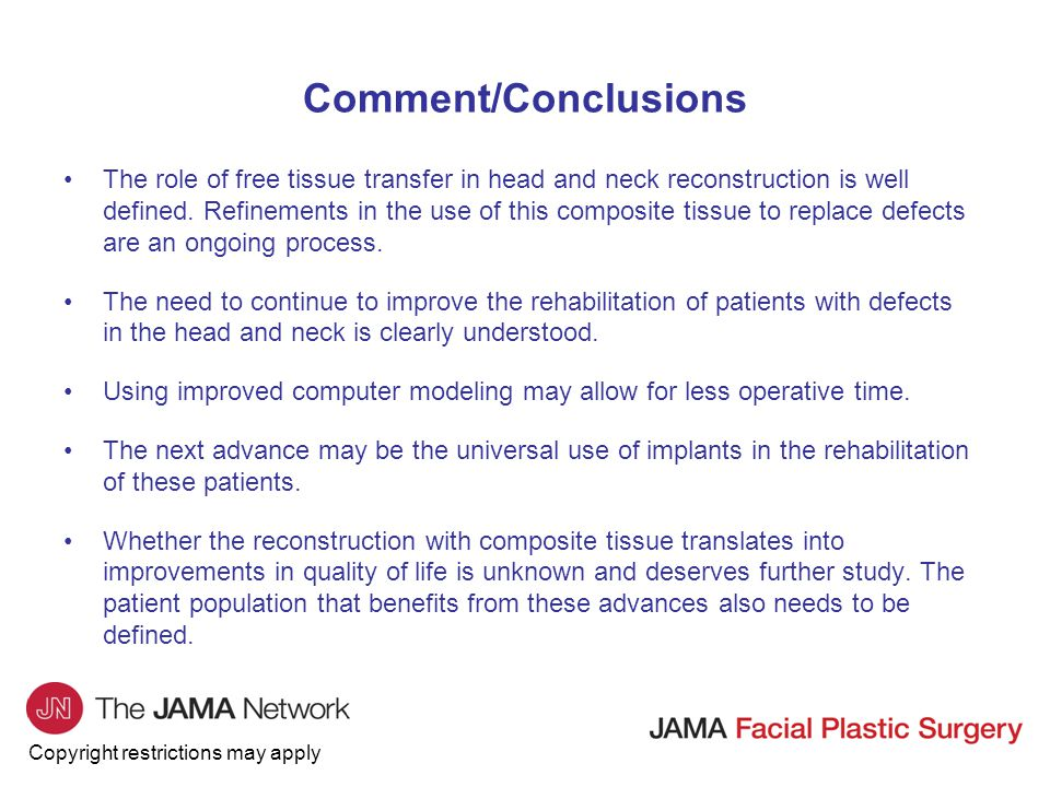 Copyright restrictions may apply Comment/Conclusions The role of free tissue transfer in head and neck reconstruction is well defined.