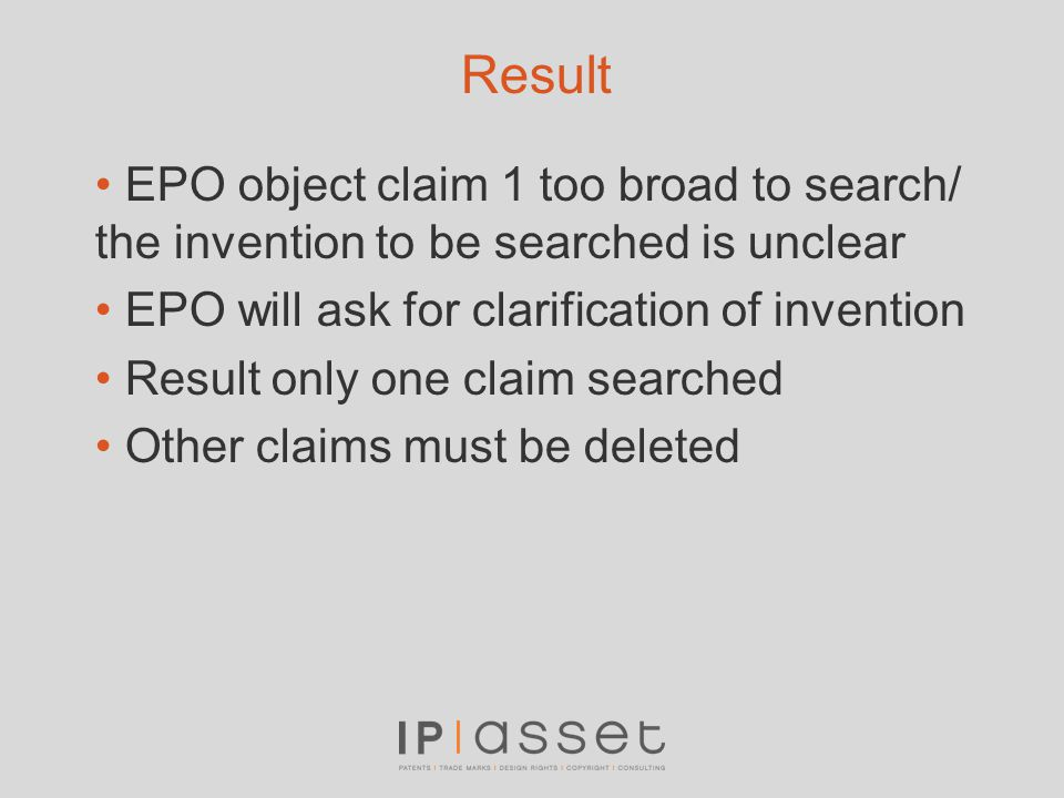 Result EPO object claim 1 too broad to search/ the invention to be searched is unclear EPO will ask for clarification of invention Result only one cla