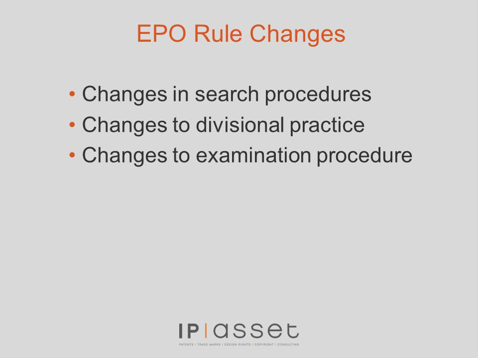 EPO Rule Changes Changes in search procedures Changes to divisional practice Changes to examination procedure