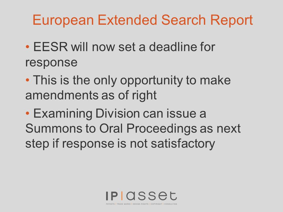 European Extended Search Report EESR will now set a deadline for response This is the only opportunity to make amendments as of right Examining Divisi