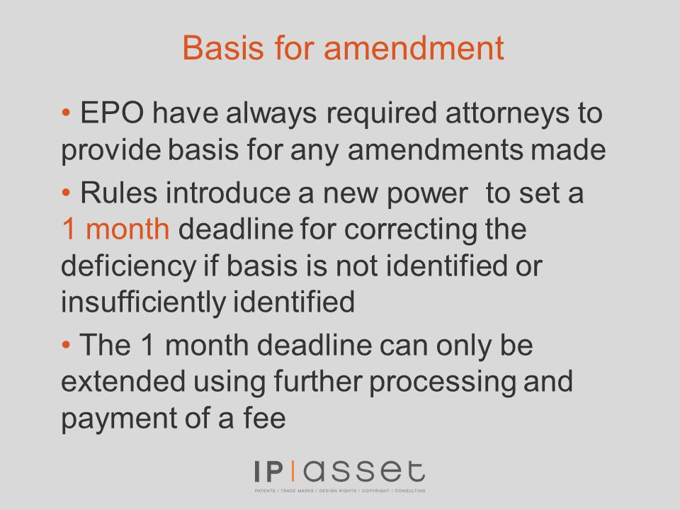 Basis for amendment EPO have always required attorneys to provide basis for any amendments made Rules introduce a new power to set a 1 month deadline