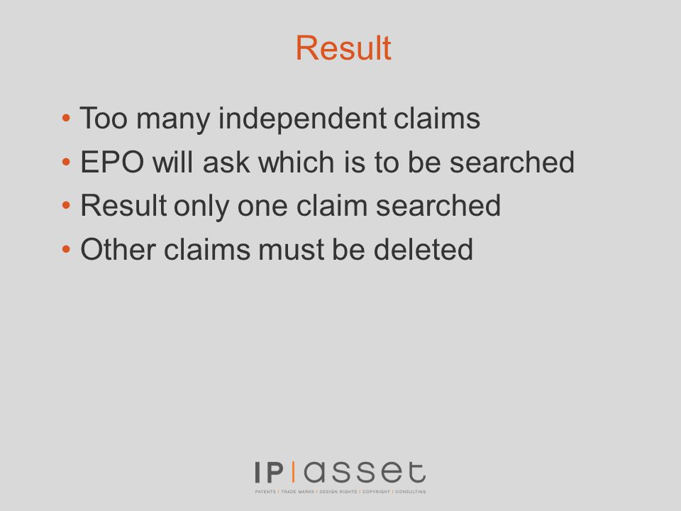 Result Too many independent claims EPO will ask which is to be searched Result only one claim searched Other claims must be deleted
