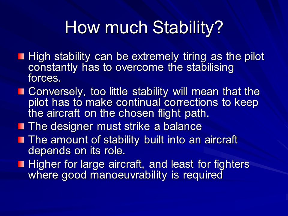 How much Stability? High stability can be extremely tiring as the pilot constantly has to overcome the stabilising forces. Conversely, too little stab