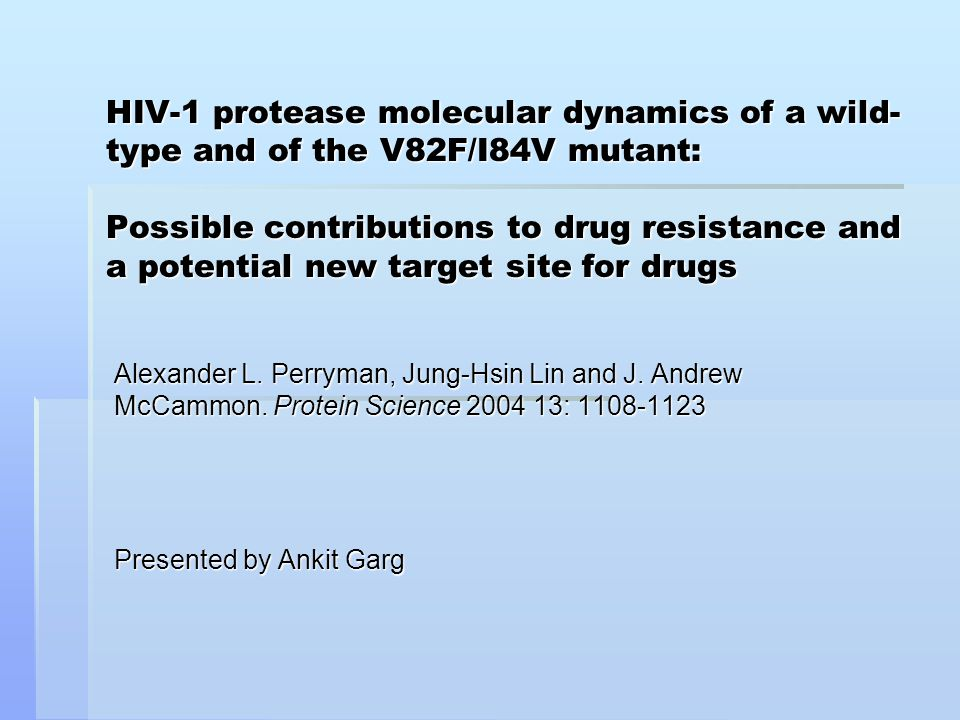 HIV-1 protease molecular dynamics of a wild- type and of the V82F/I84V mutant: Possible contributions to drug resistance and a potential new target site for drugs Alexander L.