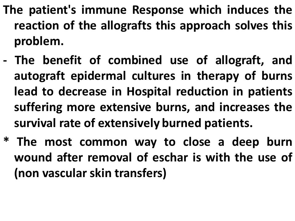 The patient's immune Response which induces the reaction of the allografts this approach solves this problem. - The benefit of combined use of allogra