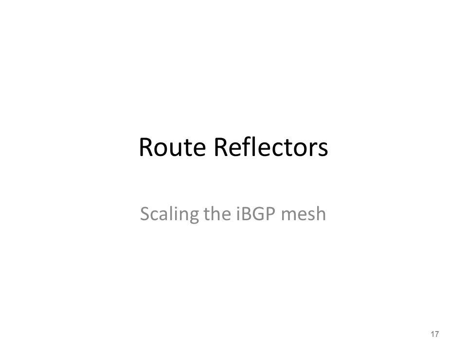 Route Reflectors Scaling the iBGP mesh 17
