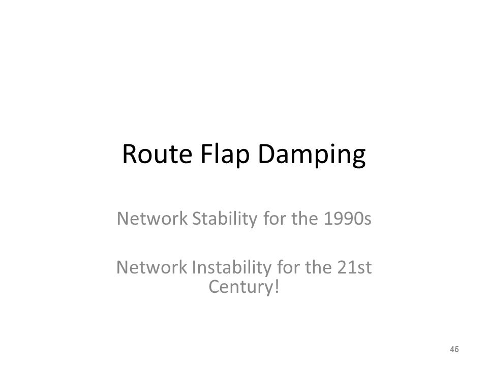 Route Flap Damping Network Stability for the 1990s Network Instability for the 21st Century! 45