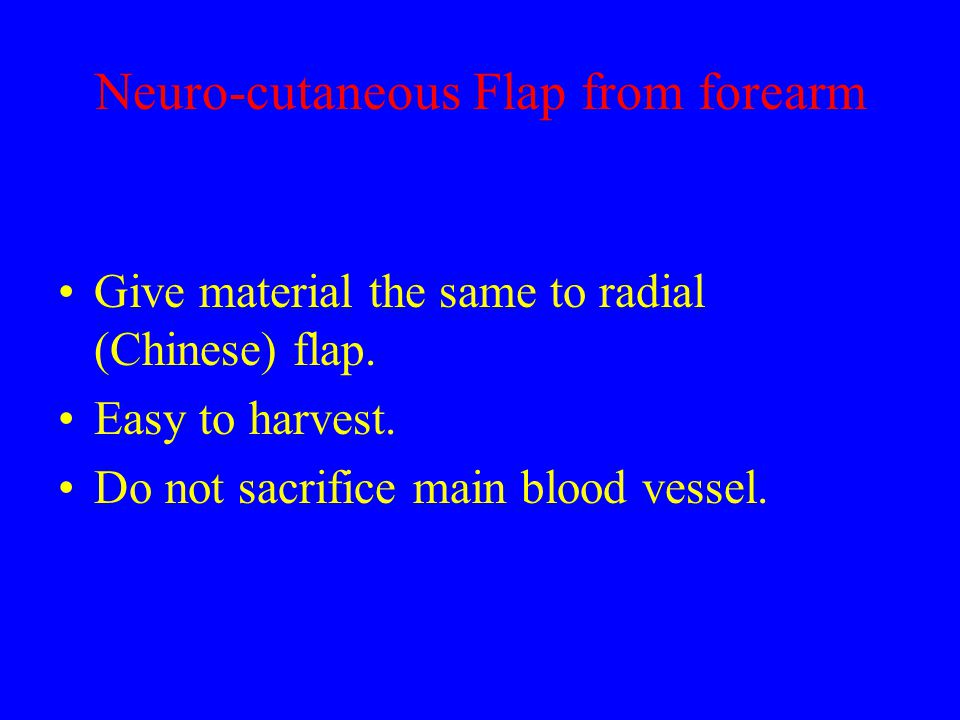 Neuro-cutaneous Flap from forearm Give material the same to radial (Chinese) flap.