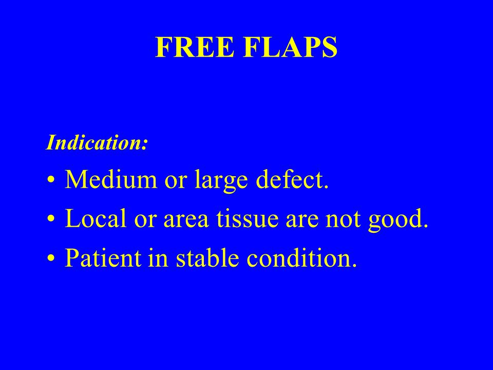 FREE FLAPS Indication: Medium or large defect. Local or area tissue are not good.