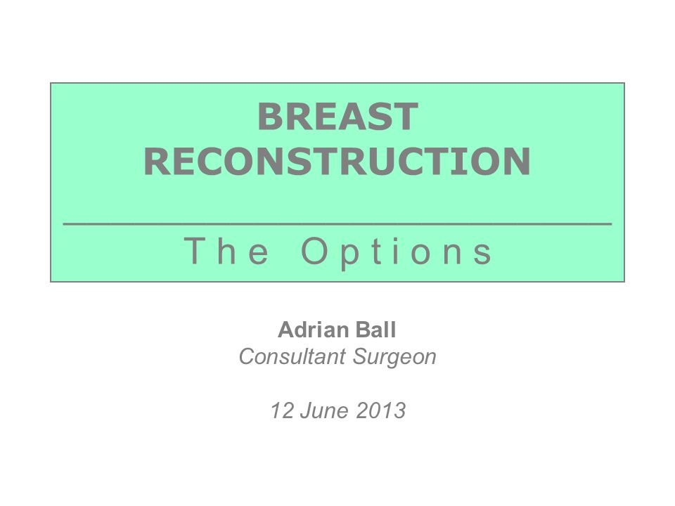 A B S BALL2 TOPICS  Immediate or delayed reconstruction  Skin replacement by expansion or flaps  Acellular dermal matrix  Volume replacement by implants or flaps  Importance of radiotherapy  Problems