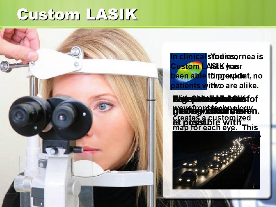 Custom LASIK Your cornea is like your fingerprint, no two are alike.
