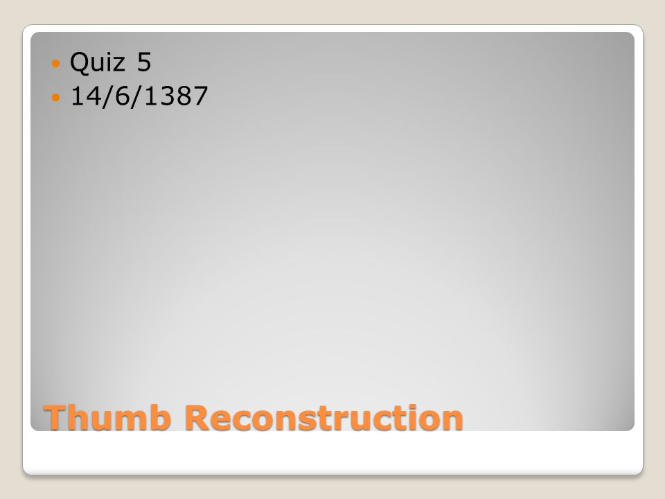 Thumb Reconstruction Quiz 5 14/6/1387