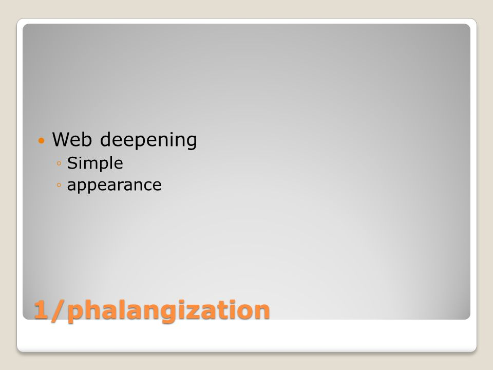 1/phalangization Web deepening ◦Simple ◦appearance