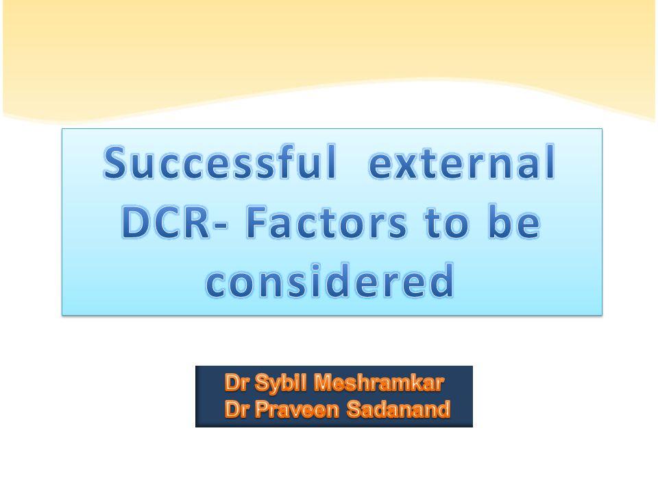 External DCR – gold standard for NLDO compared to endonasal or transcanalicular DCR Aim – consider factors affecting success of DCR Inclusion criteria – chr.dacryocystitis, mucocele, epiphora.