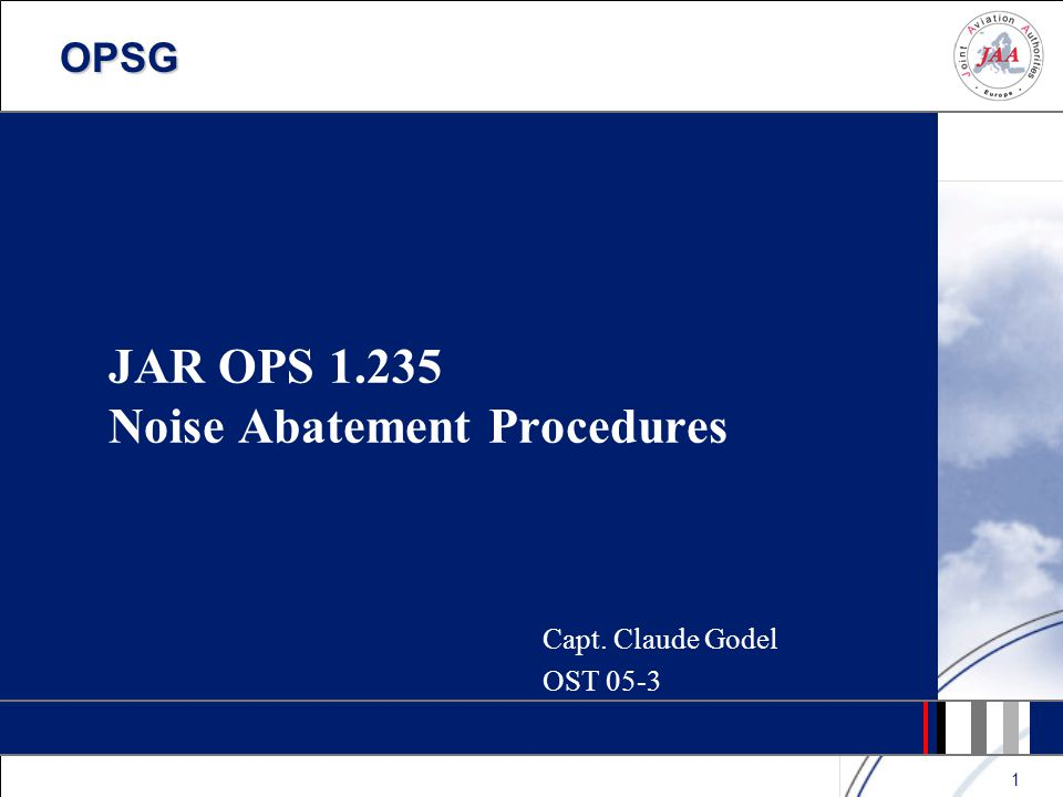 2 A non satisfactory rule: JAR-OPS 1.235 Present text ( 1998) JAR-OPS 1.235Noise abatement procedures (a) An operator shall establish operating procedures for noise abatement during instrument flight operations in compliance with ICAO PANS-OPS Volume 1 (Doc 8168-OPS/611).