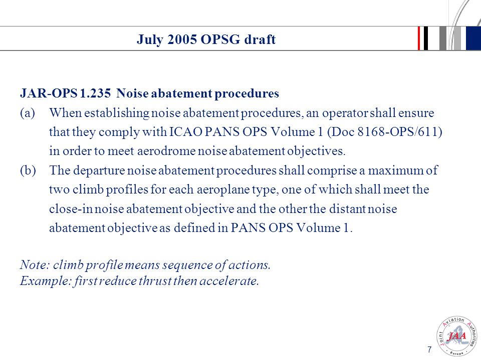 7 July 2005 OPSG draft JAR-OPS 1.235Noise abatement procedures (a)When establishing noise abatement procedures, an operator shall ensure that they com