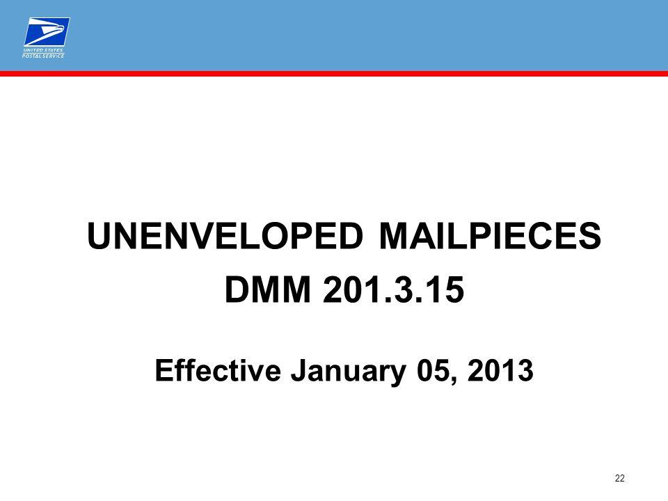 22 UNENVELOPED MAILPIECES DMM 201.3.15 Effective January 05, 2013