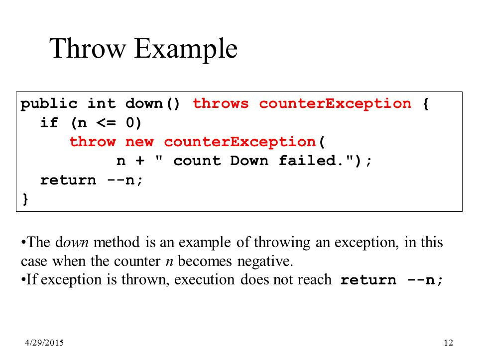 4/29/201512 Throw Example public int down() throws counterException { if (n <= 0) throw new counterException( n +