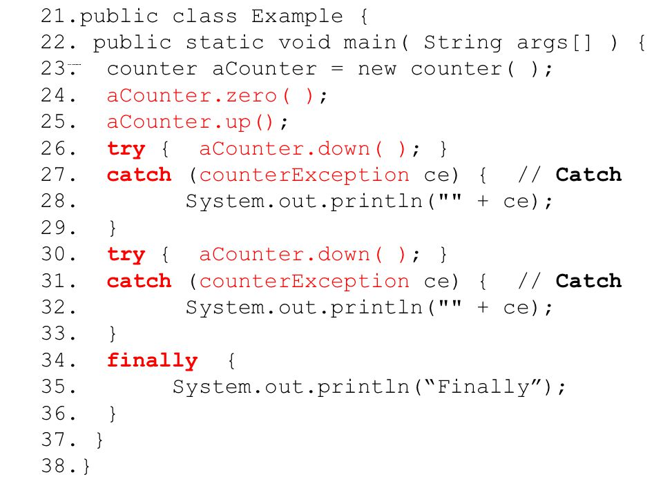 Exception Class Use Example 21.public class Example { 22. public static void main( String args[] ) { 23. counter aCounter = new counter( ); 24. aCount