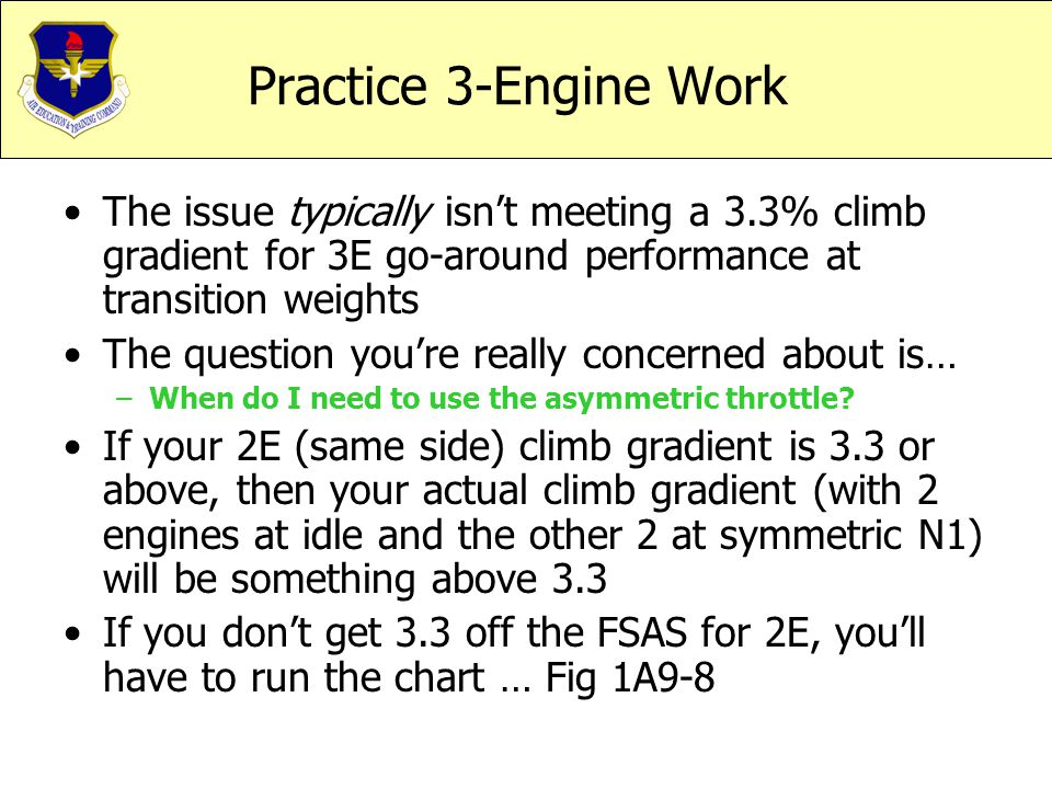 Practice 3-Engine Work The issue typically isn't meeting a 3.3% climb gradient for 3E go-around performance at transition weights The question you're