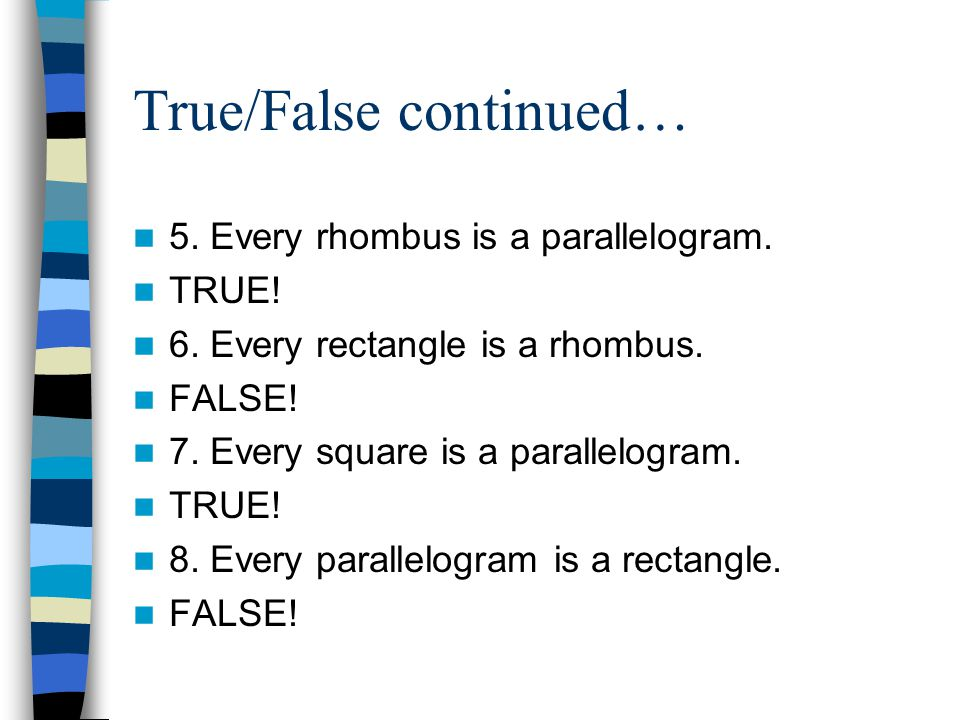 True/False continued… 5. Every rhombus is a parallelogram.
