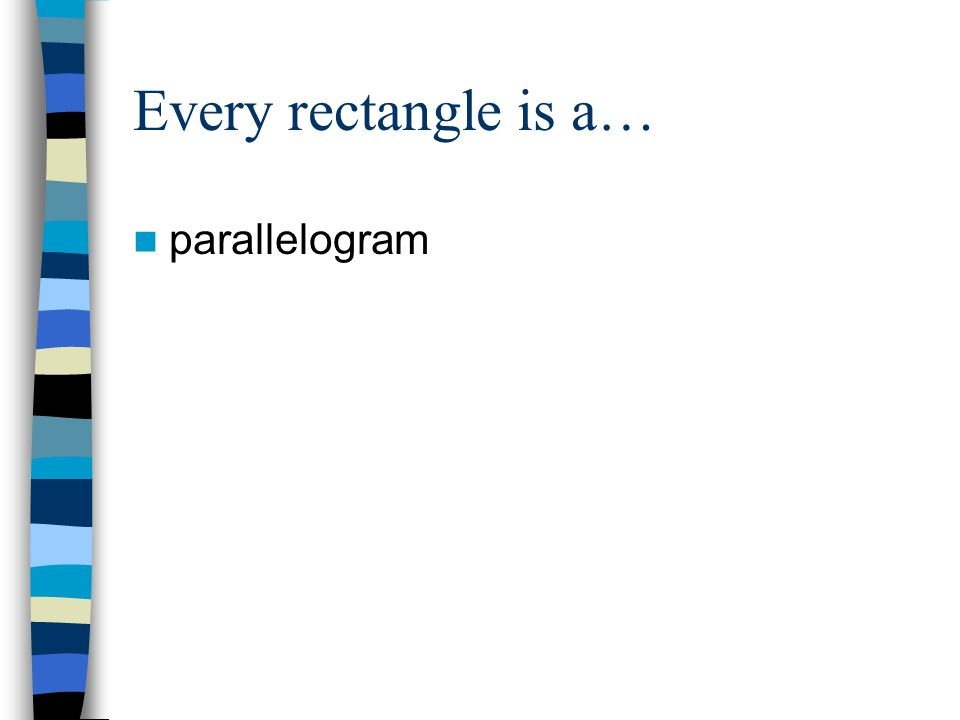 Every rectangle is a… parallelogram