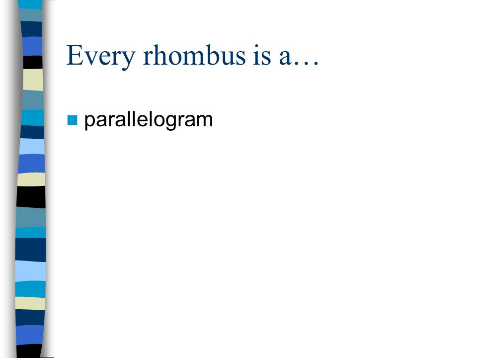 Every rhombus is a… parallelogram