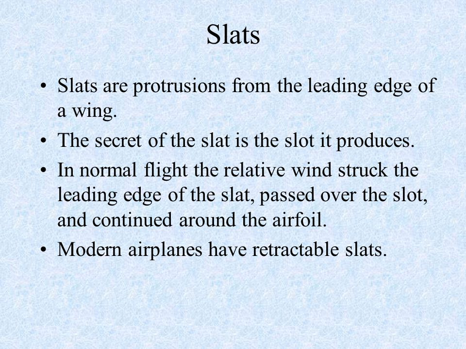 Slats Slats are protrusions from the leading edge of a wing.