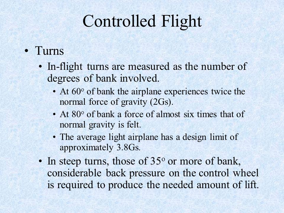 Controlled Flight Turns In-flight turns are measured as the number of degrees of bank involved.