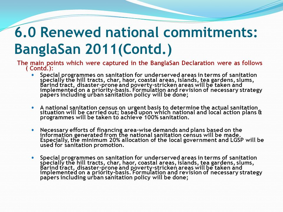 6.0 Renewed national commitments: BanglaSan 2011(Contd.) The main points which were captured in the BanglaSan Declaration were as follows ( Contd.): S