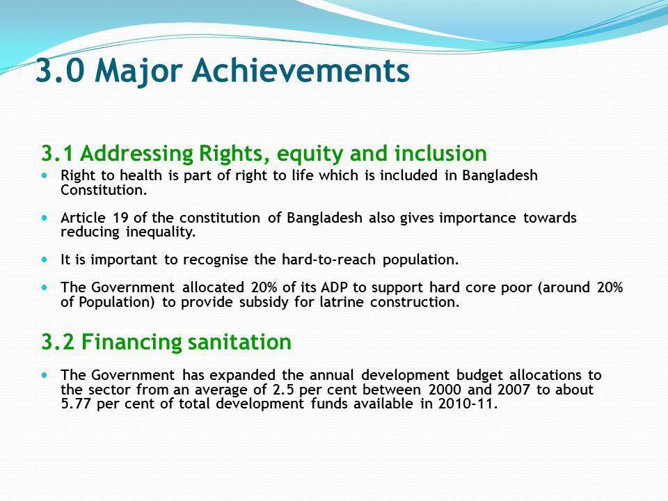 6.0 Renewed national commitments: BanglaSan 2011 (Contd.) The main points which were captured in the BanglaSan Declaration were as follows ( Contd.): Priority will be given to the demands of underprivileged population, disabled persons, senior citizens, women and children in every sanitation-related programme.