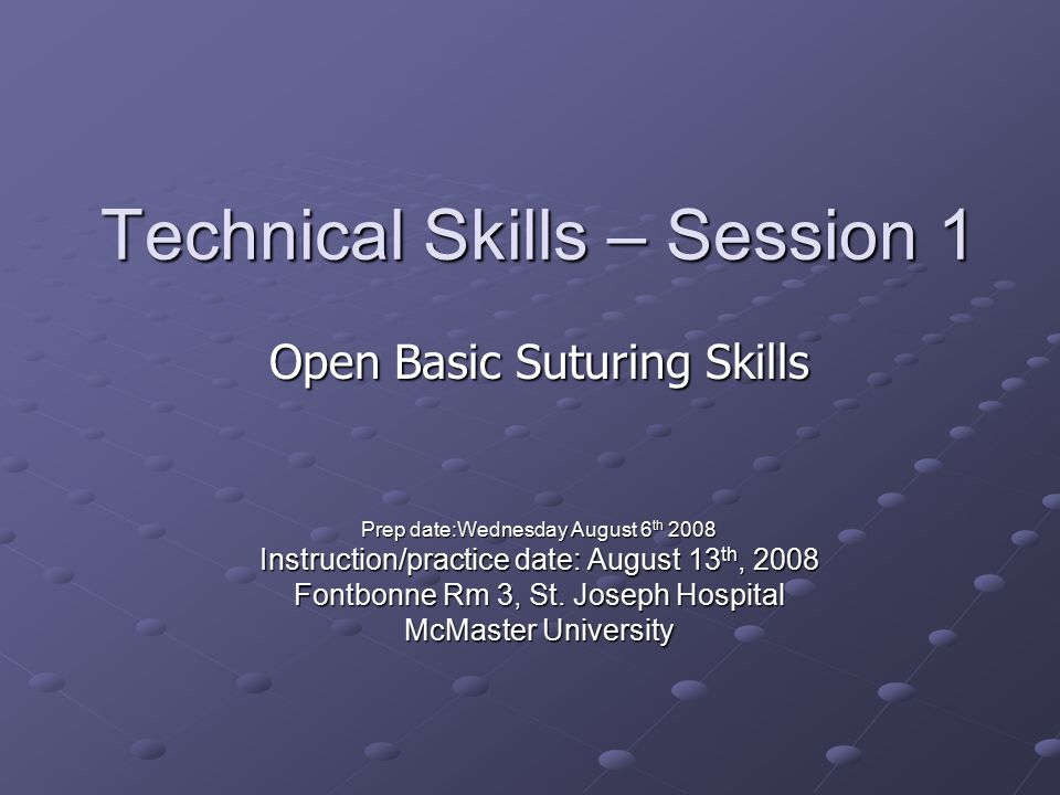 Technical Skills – Session 1 Prep date:Wednesday August 6 th 2008 Instruction/practice date: August 13 th, 2008 Fontbonne Rm 3, St.