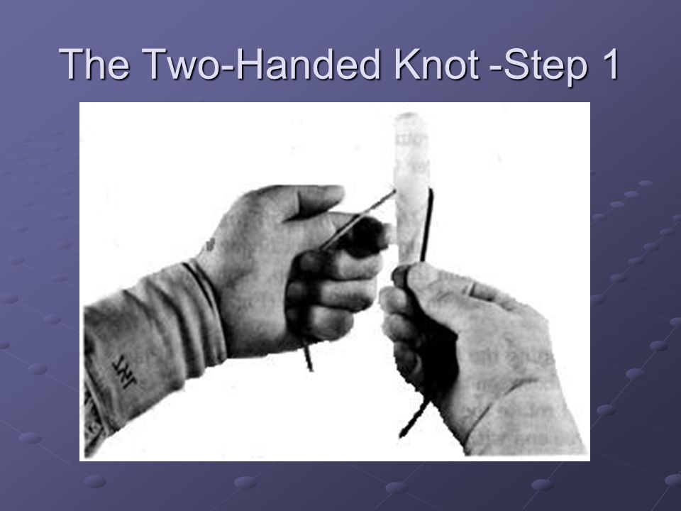 The Two-Handed Knot -Step 1