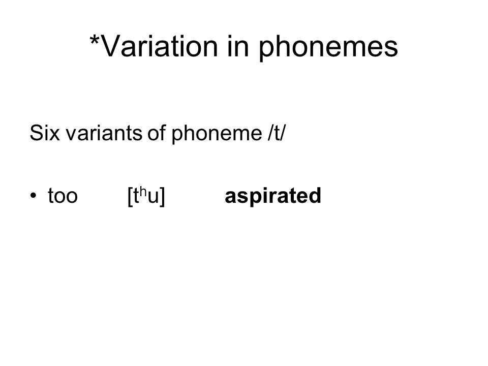 *Variation in phonemes Six variants of phoneme /t/ too [t h u]aspirated