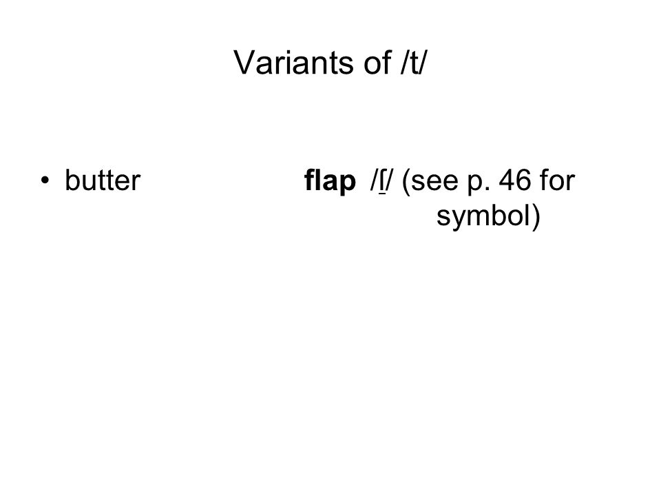 Variants of /t/ butterflap/ſ/ (see p. 46 for symbol)