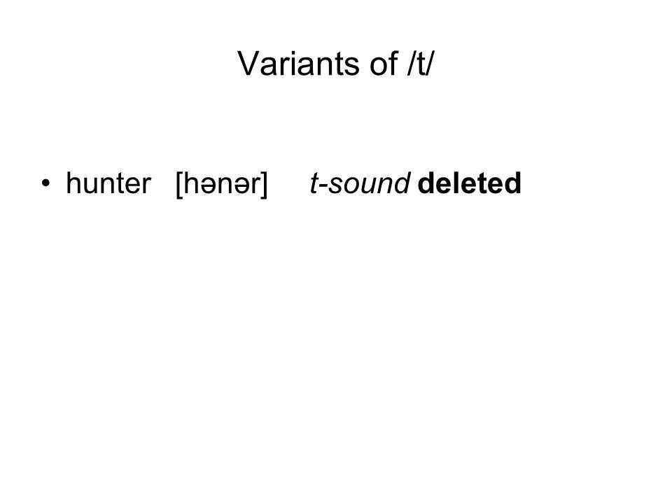 Variants of /t/ hunter[hənər] t-sound deleted