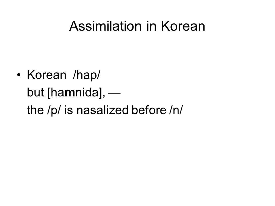 Assimilation in Korean Korean /hap/ but [hamnida], — the /p/ is nasalized before /n/