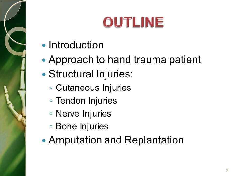 Introduction Approach to hand trauma patient Structural Injuries: ◦ Cutaneous Injuries ◦ Tendon Injuries ◦ Nerve Injuries ◦ Bone Injuries Amputation a