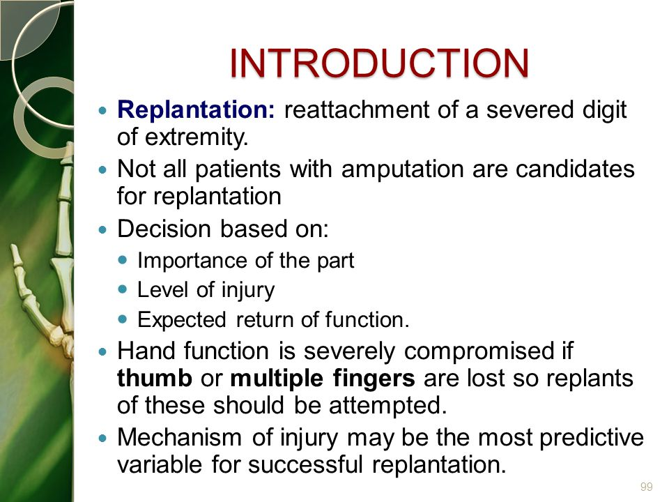 INTRODUCTION Replantation: reattachment of a severed digit of extremity. Not all patients with amputation are candidates for replantation Decision bas